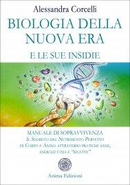 """BIOLOGIA DELLA NUOVA ERA E LE SUE INSIDIE Manuale di sopravvivenza. Il segreto del nutrimento perfetto di corpo e anima attraverso pratiche sane, esercizi utili e """"ricette"""" di Alessandra Corcelli"""
