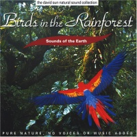 BIRDS IN THE RAINFOREST Sound of the Earth. Pure nature, no Voices or Music added di a cura di The David Sun Natural Sound Collection