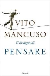 IL BISOGNO DI PENSARE di Vito Mancuso