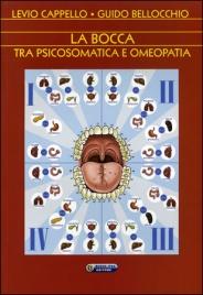 LA BOCCA TRA PSICOSOMATICA E OMEOPATIA di Levio Cappello, Guido Bellocchio