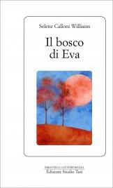 """IL BOSCO DI EVA Dall'autrice dei bestseller """"Ikigai"""" e """"La sesta stella"""" di Selene Calloni Williams"""