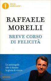 BREVE CORSO DI FELICITà Le antiregole che ti danno la gioia di vivere di Raffaele Morelli