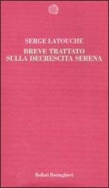 BREVE TRATTATO SULLA DECRESCITA SERENA di Serge Latouche
