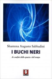 I BUCHI NERI Ai confini dello spazio e del tempo di Augusto Shantena Sabbadini