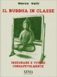 IL BUDDHA IN CLASSE Insegnare e vivere consapevolmente di Marco Valli