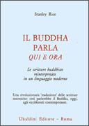 IL BUDDHA PARLA QUI E ORA Le scritture buddhiste reinterpretate in un linguaggio moderno di Stanley Rice