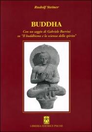 """BUDDHA Con un saggio di Gabriele Burrini su """"Il buddhismo e la scienza dello spirito"""" di Rudolf Steiner"""