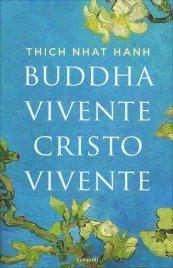 BUDDHA VIVENTE, CRISTO VIVENTE di Thich Nhat Hanh