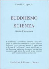 BUDDHISMO E SCIENZA Storia di un amore di Donald S. Lopez Jr.
