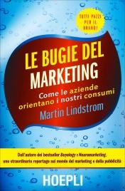 LE BUGIE DEL MARKETING Come le aziende orientano i nostri consumi di Martin Lindstrom