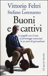 BUONI E CATTIVI Le Pagelle con il Voto ai Personaggi Conosciuti in 50 Anni di Giornalismo di Vittorio Feltri, Stefano Lorenzetto