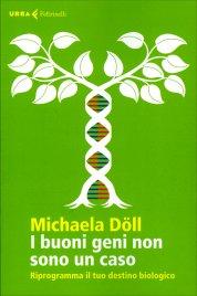 I BUONI GENI NON SONO UN CASO Riprogramma il tuo destino biologico di Michaela Döll
