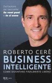 BUSINESS INTELLIGENTE Come diventare finalmente libero di Roberto Cerè