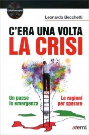 C'ERA UNA VOLTA LA CRISI Un paese in emergenza, le ragioni del sperare di Leonardo Becchetti