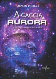 A CACCIA DELL'AURORA 432 Hz - La musica dell'anima di Lavinia Pinello