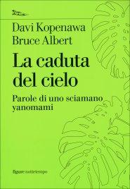LA CADUTA DEL CIELO Parole di uno sciamano yanomami di Davi Kopenawa, Bruce Albert