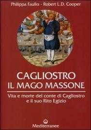 CAGLIOSTRO IL MAGO MASSONE Vita e morte di Cagliostro e il suo Rito Egizio di Philippa Faulks, Robert L.D. Cooper