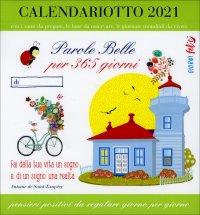 CALENDARIOTTO 2021 - PAROLE BELLE PER 365 GIORNI Pensieri positivi da regalare giorno per giorno