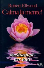 CALMA LA MENTE! Meditazione per tutti di Robert Ellwood