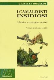 I CAMALEONTI INSIDIOSI Il diavolo e la perversione satanista di Cristian Bonaldi