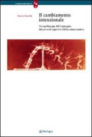 CAMBIAMENTO INTENZIONALE Psicopedagogia del linguaggio, dei processi cognitivi e della comunicazione di Franco Nanetti