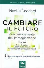 CAMBIARE IL FUTURO Con l'azione reale dell'immaginazione di Neville Goddard