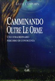 CAMMINANDO OLTRE LE ORME Uno straordinario percorso di conoscenza di Lucia Camporin