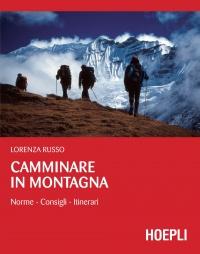 CAMMINARE IN MONTAGNA (EBOOK) Norme, consigli, itinerari di Lorenza Russo