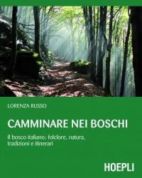 CAMMINARE NEI BOSCHI (EBOOK) Il bosco italiano: folclore, natura, tradizioni e itinerari di Lorenza Russo