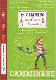 IN CAMMINO PER IL CUORE E LA MENTE Cammino lento, cammino veloce, camminare a piedi nudi e Nordic Walking di Arianna Valentino