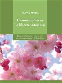 CAMMINO VERSO LA LIBERTà INTERIORE (EBOOK) di Marco Aurelio