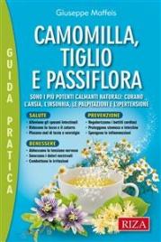 CAMOMILLA, TIGLIO E PASSIFLORA (EBOOK) Sono i più potenti calmanti naturali: curano l'ansia, l'insonnia, le palpitazioni e l'ipertensione di Giuseppe Maffeis