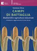CAMPI DI BATTAGLIA Biodiversità e agricoltura industriale - Nuova edizione aggiornata di Vandana Shiva