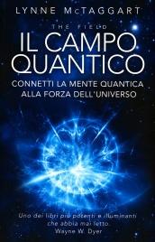IL CAMPO QUANTICO Connetti la mente quantica alla forza dell'universo di Lynne McTaggart