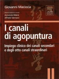 I CANALI DI AGOPUNTURA Impiego clinico dei canali secondari e degli otto canali straordinari di Giovanni Maciocia