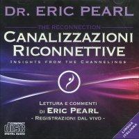 CANALIZZAZIONI RICONNETTIVE - CD AUDIO Lettura e commenti di Eric Pearl - Registrazioni dal vivo di Eric Pearl