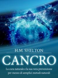 CANCRO (EBOOK) La cura naturale e la sua vera prevenzione per mezzo di semplici metodi naturali di Herbert Shelton