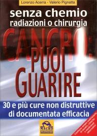 CANCRO: PUOI GUARIRE 30 e più cure non distruttive di documentata efficacia di Lorenzo Acerra, Valerio Pignatta