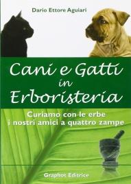 CANI E GATTI IN ERBORISTERIA Curiamo con le erbe i nostri amici a quattro zampe di Dario Ettore Aguiari