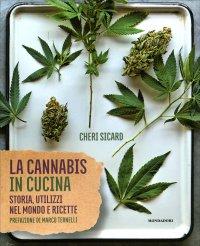 LA CANNABIS IN CUCINA Storia, utilizzi nel mondo delle ricette di Cheri Sicard