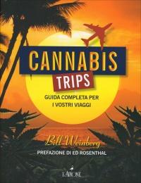 CANNABIS TRIPS Guida completa per i vostri viaggi di Bill Weinberg