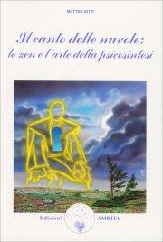 IL CANTO DELLE NUVOLE: LO ZEN E L'ARTE DELLA PSICOSINTESI Esercizi pratici, per chi ama lo zen e la psicologia transpersonale di Matteo Iotti