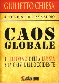 CAOS GLOBALE Il ritorno della Russia e la crisi dell'Occidente di Giulietto Chiesa