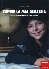 CAPIRE LA MIA DISLESSIA Attività metacognitive per la scuola primaria di Rossella Grenci