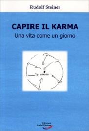 CAPIRE IL KARMA Una vita come un giorno di Rudolf Steiner
