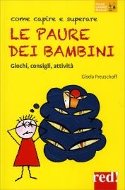 COME CAPIRE E RISOLVERE LE PAURE DEI BAMBINI Giochi, consigli, attività di Gisela Preuschoff