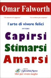 CAPIRSI STIMARSI AMARSI L'Arte di Vivere Felici di Omar Falworth