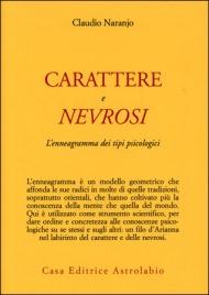 CARATTERE E NEVROSI L'enneagramma dei tipi psicologici di Claudio Naranjo