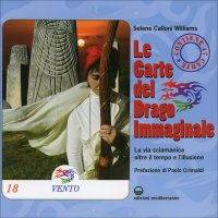 LE CARTE DEL DRAGO IMMAGINALE La via sciamanica oltre l'illusione e la paura di Selene Calloni Williams