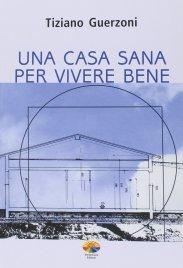 UNA CASA SANA PER VIVERE BENE di Tiziano Guerzoni